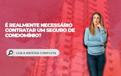 É realmente necessário contratar um seguro de condomínio?